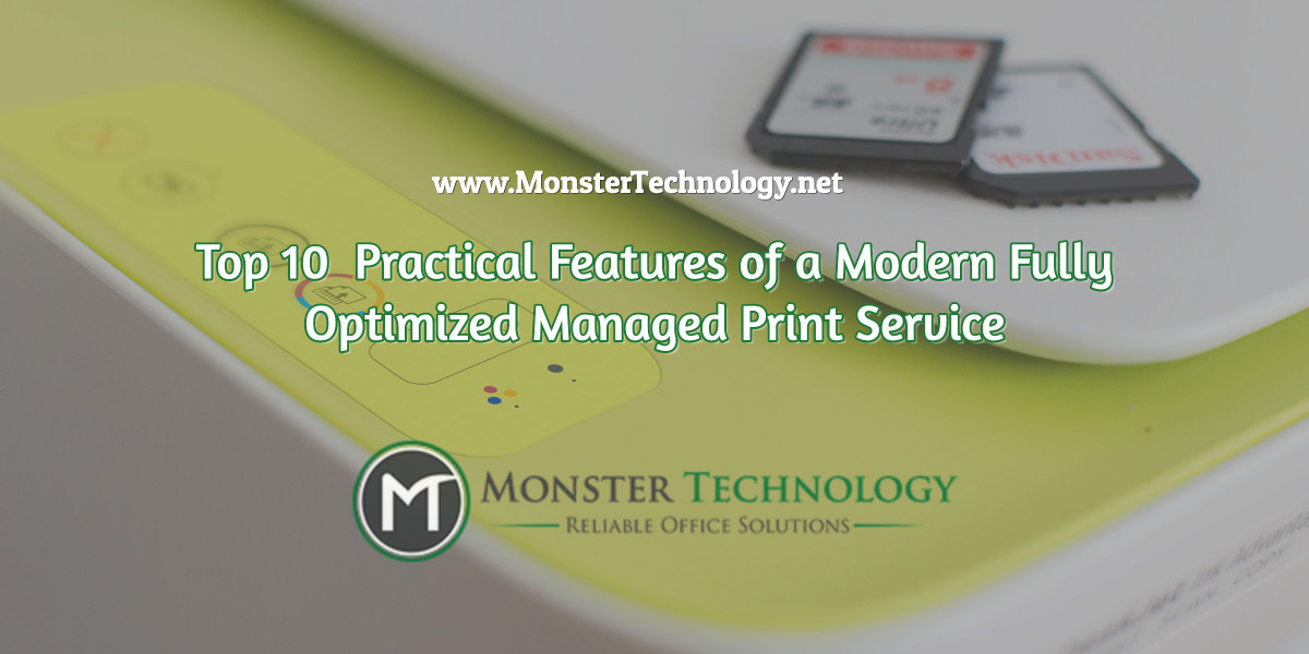 Top 10 Practical Features of a Modern Fully Optimized Managed Print Service
